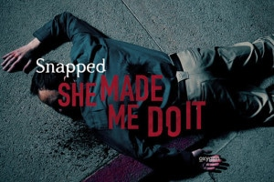 Snapped: She Made Me Do It on Oxygen from Joke Productions