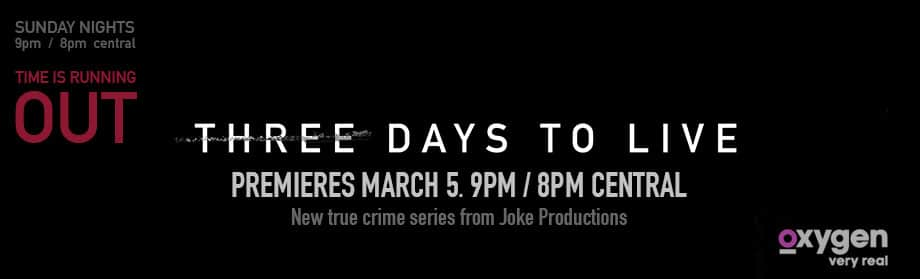 New Series Three Days To Live from Joke Productions leads Oxygen rebrand.