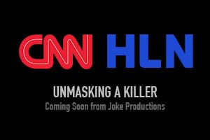 Unmasking a Killer from Joke Productions, Inc. for CNN HLN